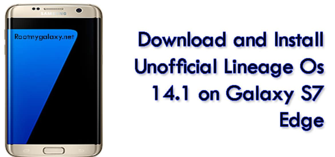 Download and Install Unofficial Lineage Os 14.1 on Galaxy S7 Edge