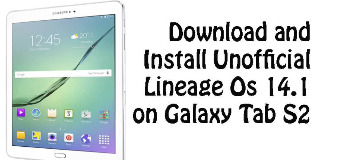 Unofficial Lineage Os 14.1 on Galaxy Tab S2