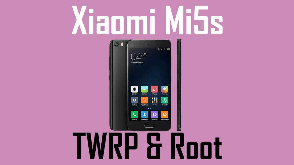 How to Install TWRP and Root Xiaomi Mi5s