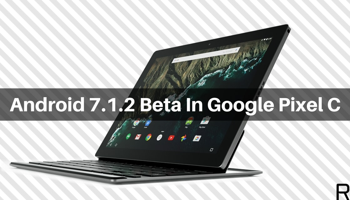 Android 7.1.2 Beta In Google Pixel C