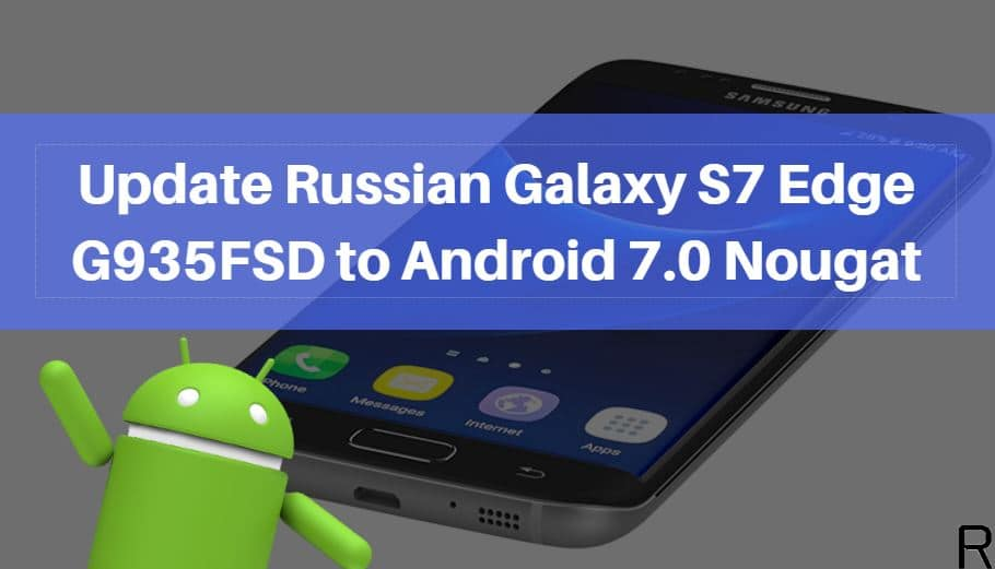 Russian Galaxy S7 Edge G935FSD to Android 7.0 Nougat