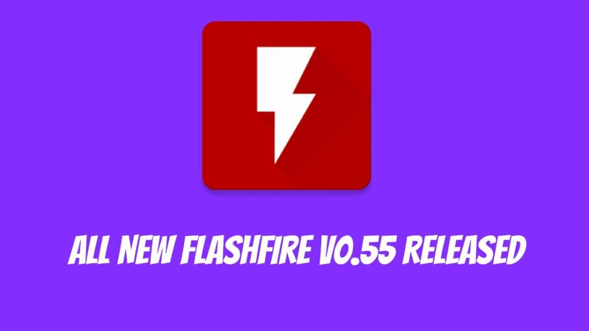Flashfire v0.55 comes with Bug fixes, improvements and new features