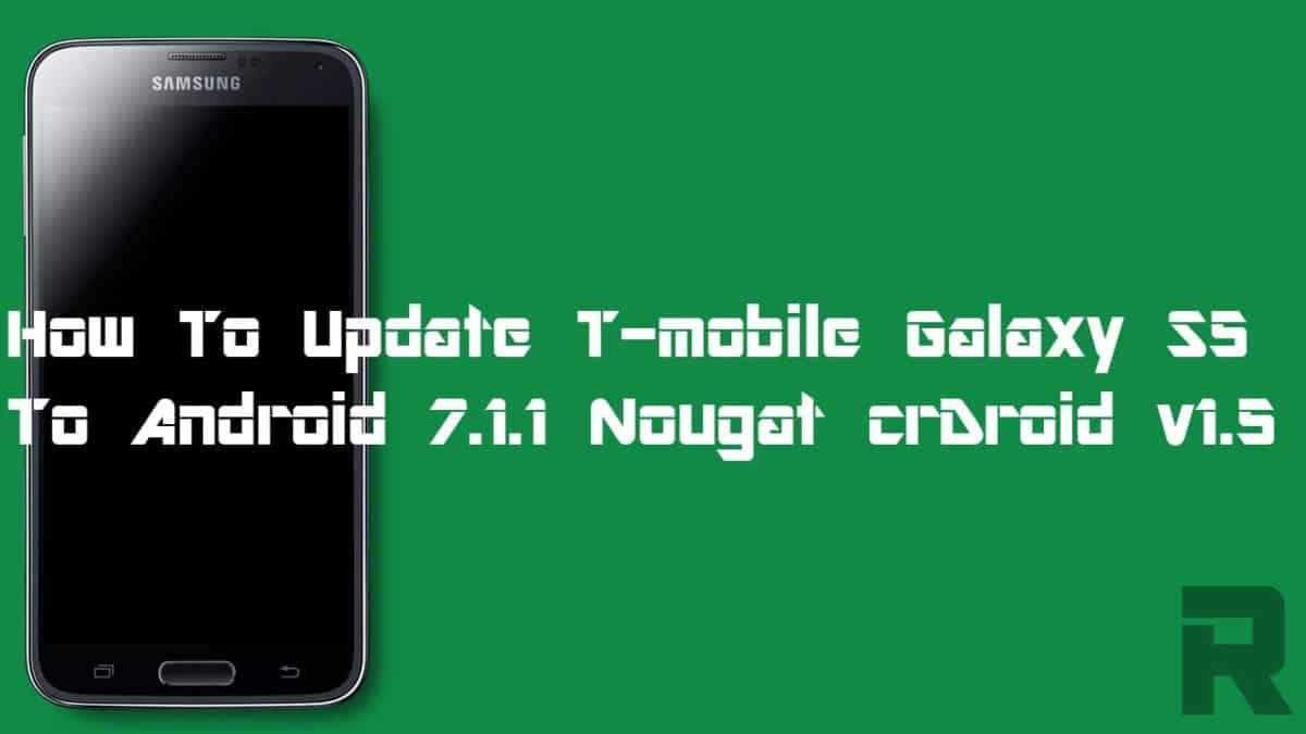 How To Update T-mobile Galaxy S5 To Android 7.1.1 Nougat crDroid v1.5 Custom Rom