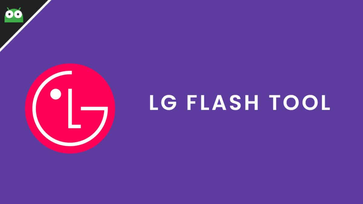 [2018] Download Latest LG Flash Tool To Flash KDZ & TOT Firmware