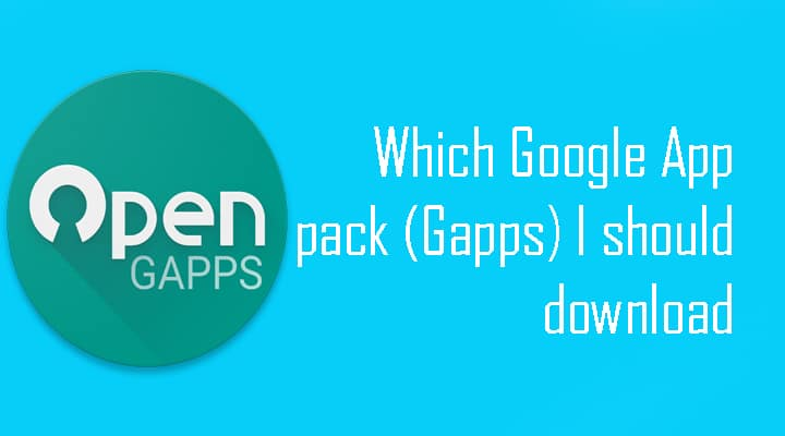 Which Google App pack (Gapps) I should download?