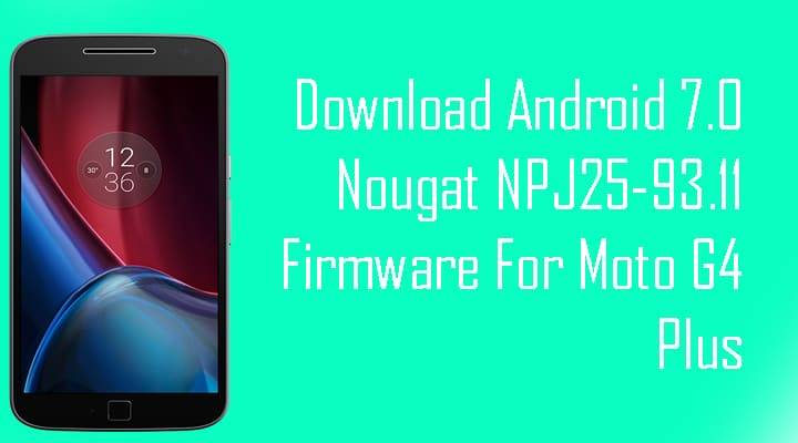 Download Android 7.0 Nougat NPJ25-93.11 Firmware For Moto G4 and G4 Plus