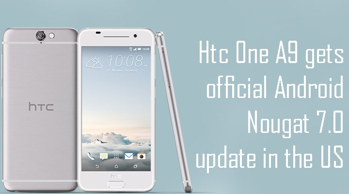 Htc One A9 gets official Android Nougat 7.0 update in the US