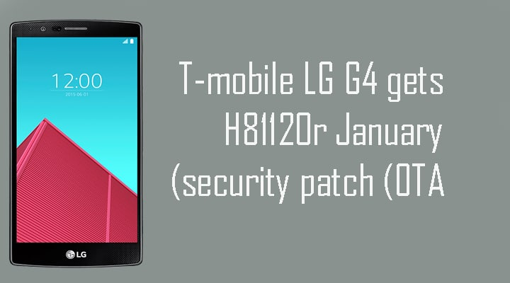 T-mobile LG G4 gets H81120r January security patch (OTA)