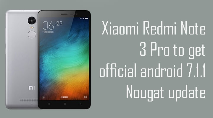 Xiaomi Redmi Note 3 Pro to get official android 7.1.1 Nougat update soon