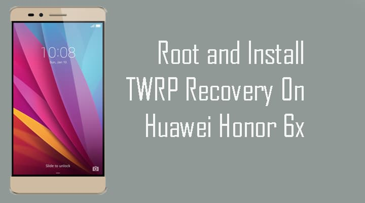 Root and Install TWRP Recovery On Huawei Honor 6x