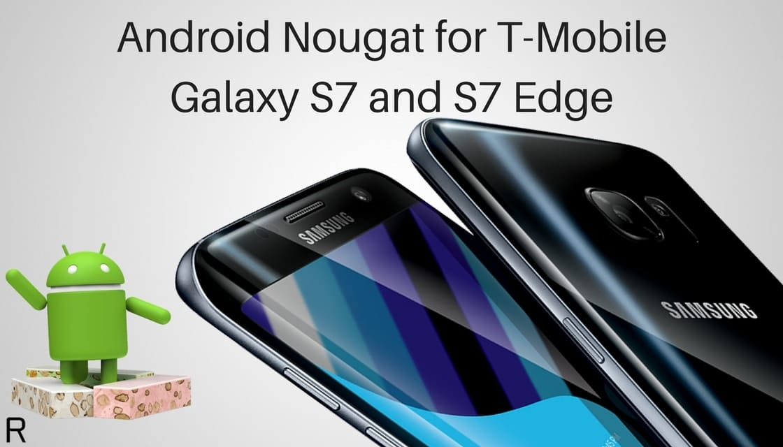 Android Nougat on T-Mobile Galaxy S7 and S7 Edge