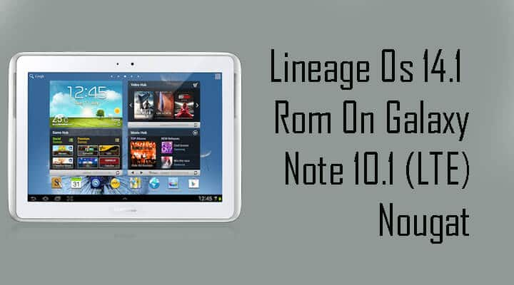 Lineage Os 14.1 Rom On Galaxy Note 10.1 (LTE)