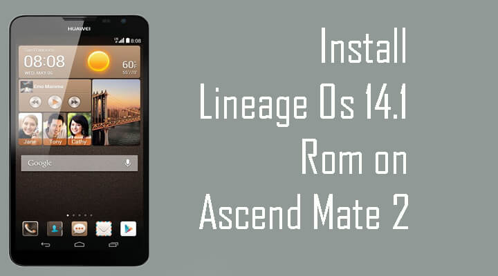 Lineage Os 14.1 Rom on Ascend Mate 2