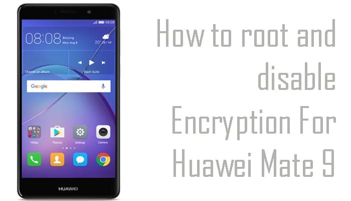 root and disable Encryption For Huawei Mate 9