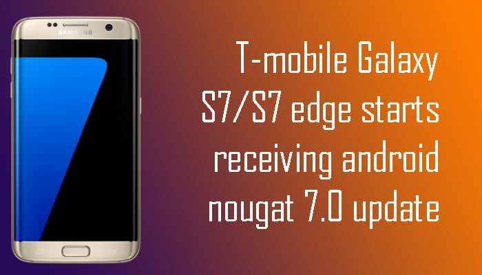 T-mobile Galaxy S7/S7 edge starts receiving android nougat