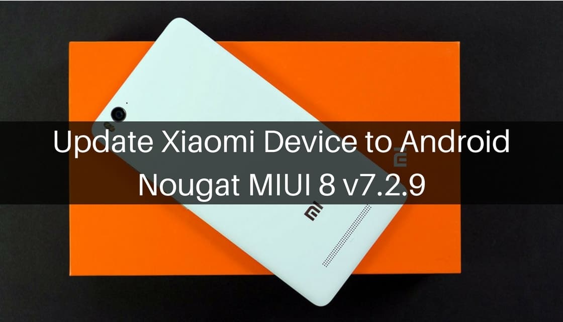 Xiaomi Device to Android Nougat MIUI 8 v7.2.9