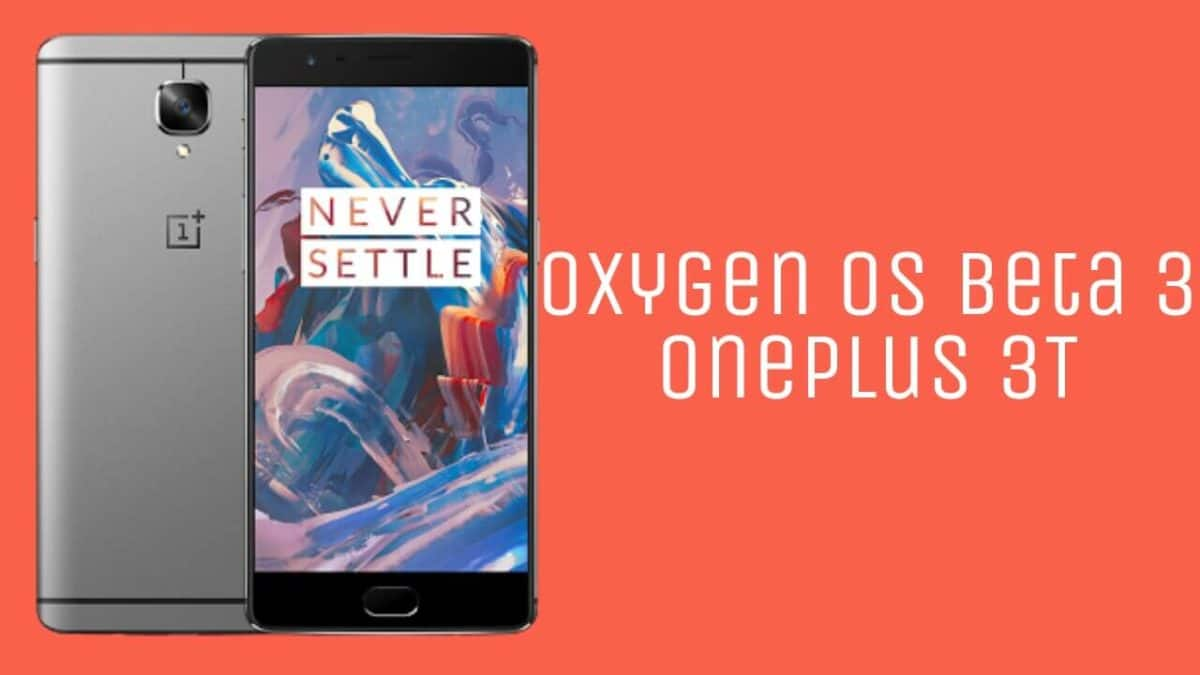 Download and Install OxygenOS Open Beta 3 On OnePlus 3T (Android 7.1.1)