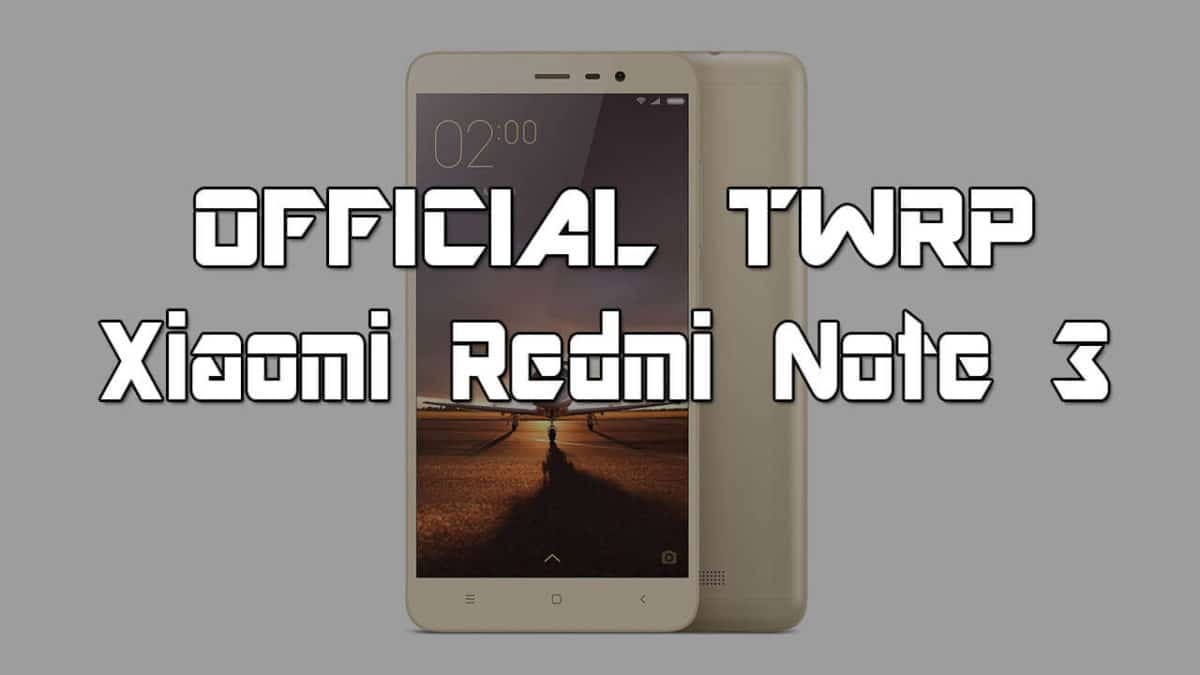 Download and install Official TWRP for Xiaomi Redmi Note 3
