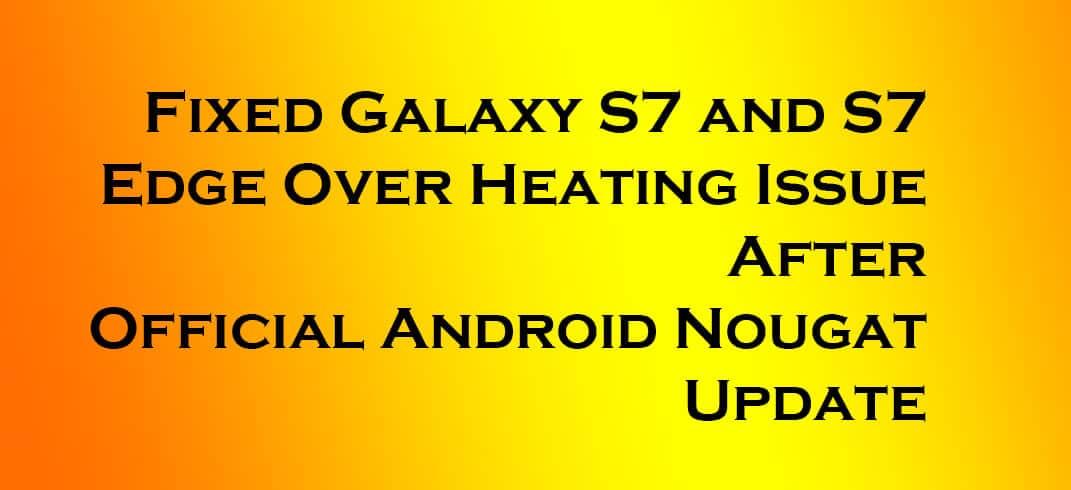 Fix Galaxy S7/S7 Edge Heating Issue