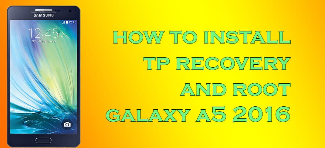 Install TWRP and Root Galaxy A5 2016