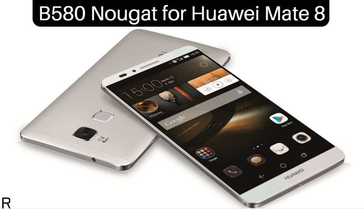 B580 Nougat on Huawei Mate 8