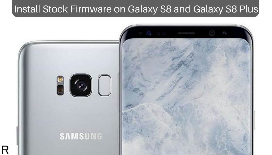 Stock Firmware on Galaxy S8 and Galaxy S8 Plus