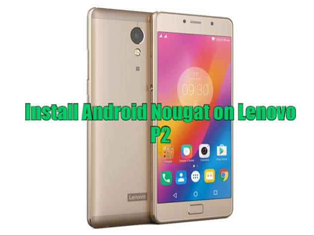Install Lenovo P2 Android Nougat Update