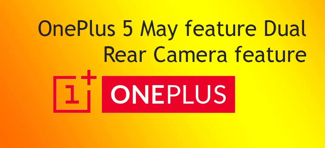 OnePlus 5 may feature a dual rear camera setup