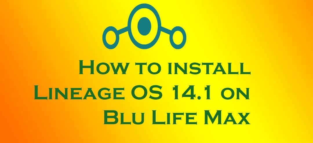 Lineage OS 14.1 on Blu Life Max