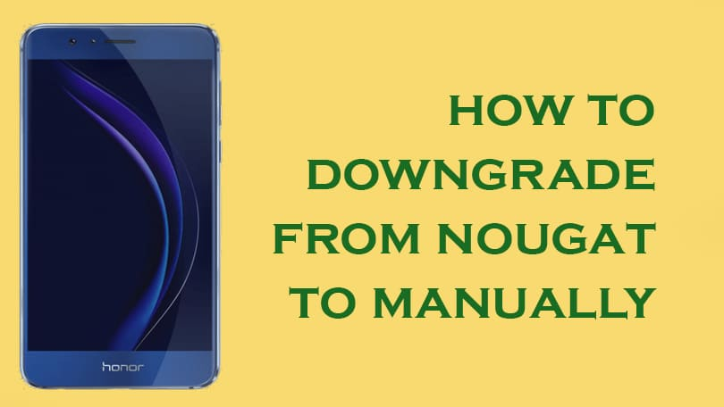 Downgrade Honor 8 from Nougat to Marshmallow