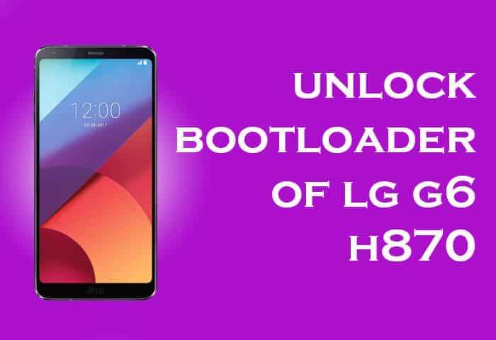 Unlock Bootloader of LG G6 H870