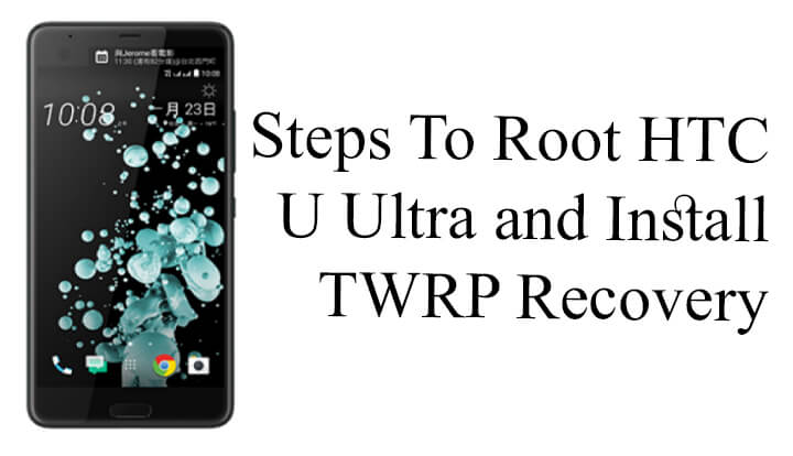 Root and Install TWRP recovery on HTC U Ultra