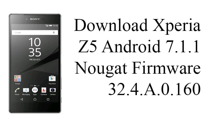 Xperia Z5 Android 7.1.1 Nougat Firmware