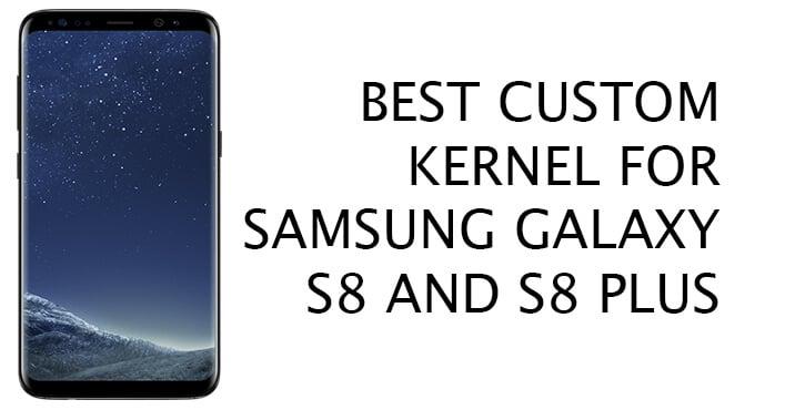 Galaxy S8 and S8 Plus Custom Kernels