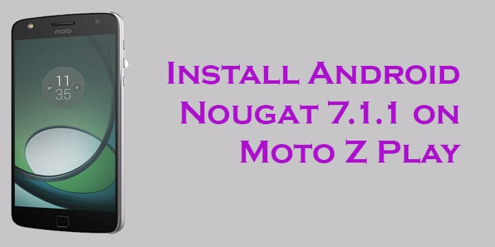 Android 7.1.1 Nougat Update for Moto Z Play