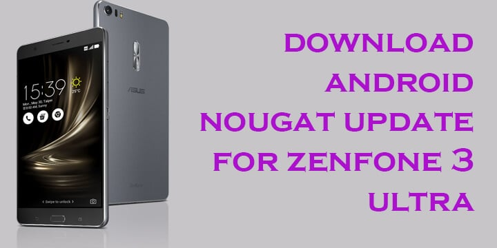 Asus ZenFone 3 Ultra Nougat Firmware Update