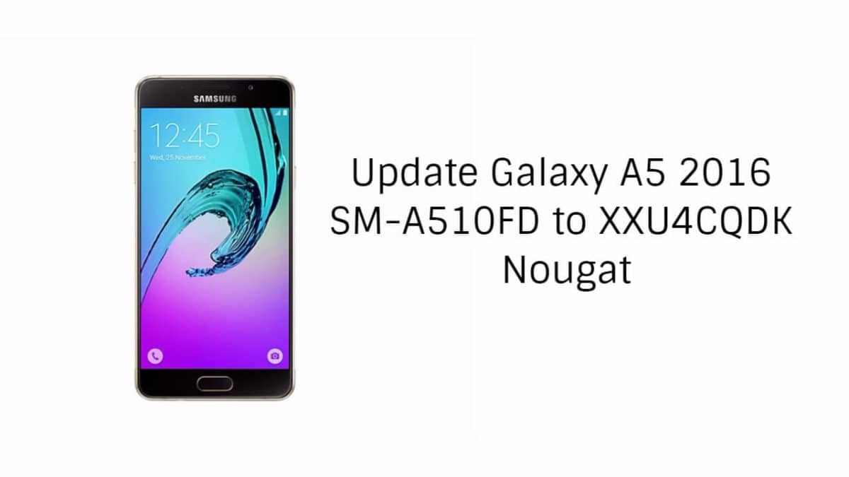 Update Galaxy A5 2016 SM-A510FD to XXU4CQDK Nougat