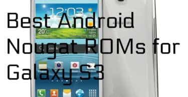 Best Android Nougat ROMs for Galaxy S3