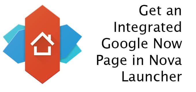 Get an Integrated Google Now Page in Nova Launcher