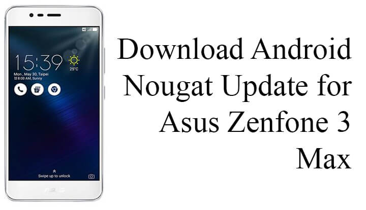 Asus ZenFone 3 Max ZC520TL Android 7.0 Nougat firmware
