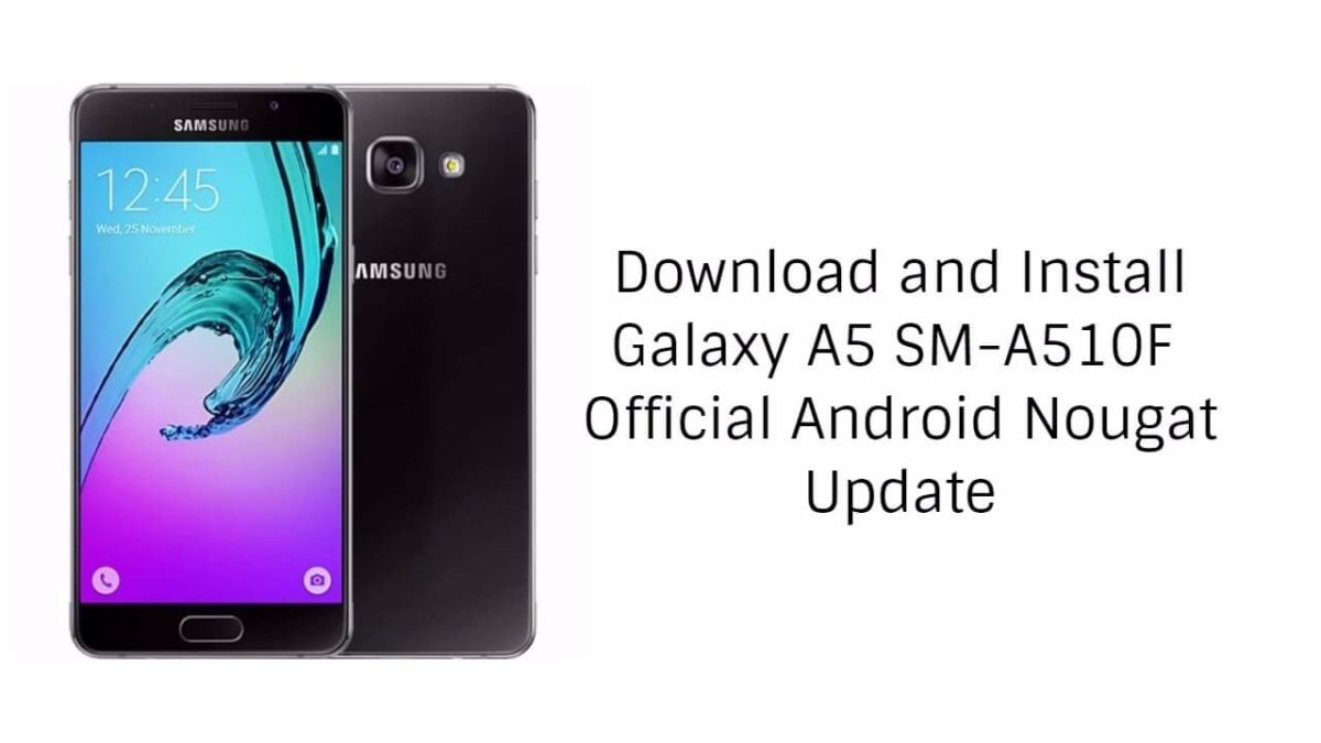 Download and Install Galaxy A5 SM-A510F Official Nougat A510FXXU4CQE9 Update