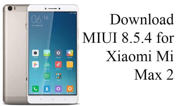 MIUI 8.5.4.0 Global Stable ROM for Mi Max 2