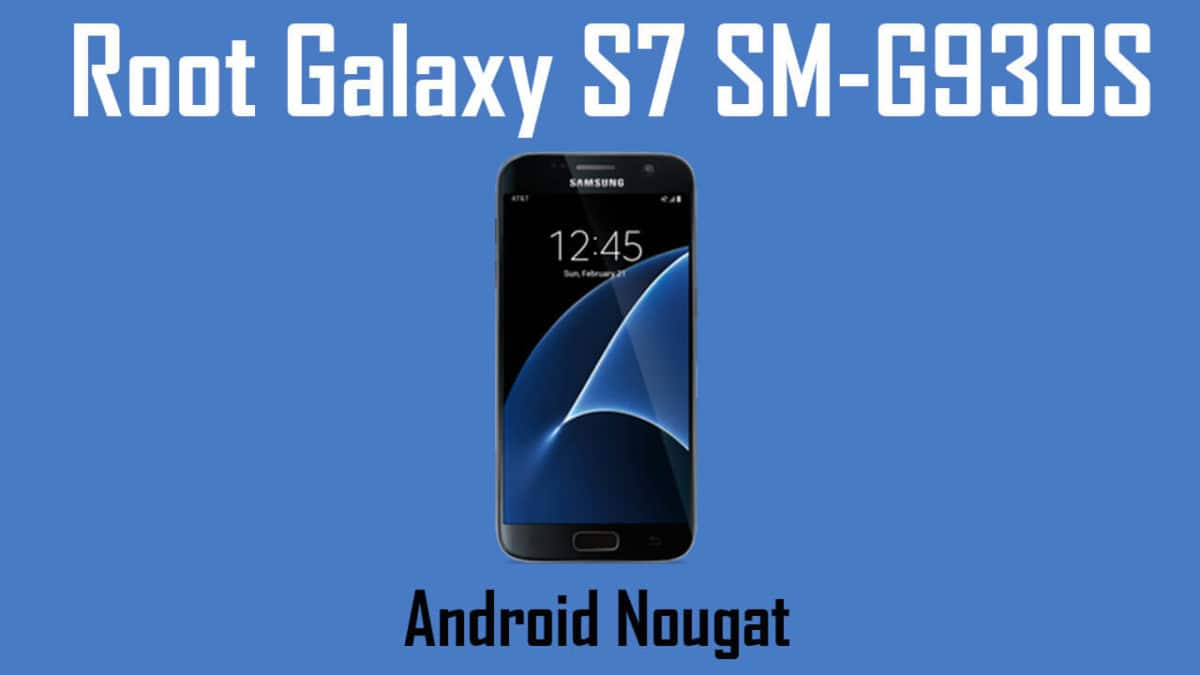 How To Root Samsung Galaxy S7 SM-G930S On Android Nougat