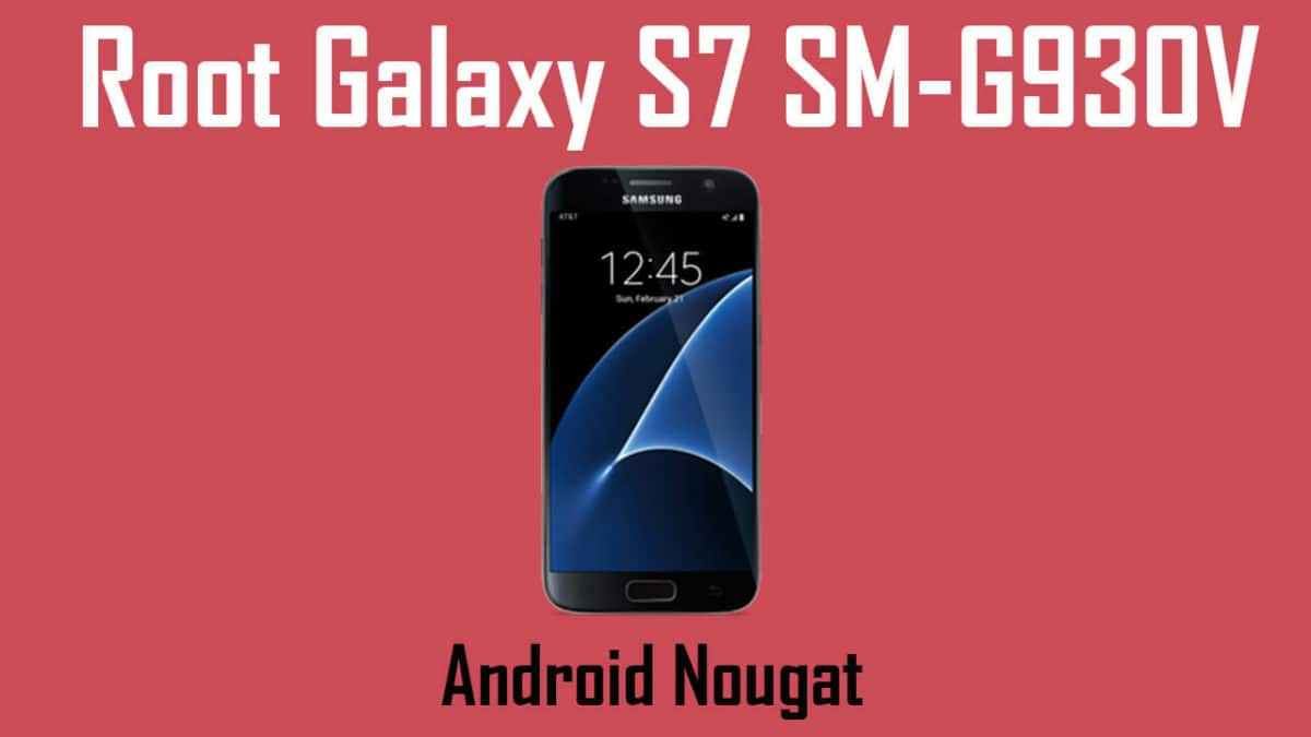 Root Verizon Galaxy S7 SM-G930V On Nougat