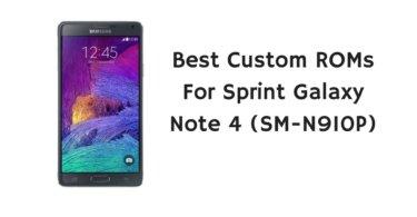 Best Custom ROMs For Sprint Galaxy Note 4 (SM-N910P)