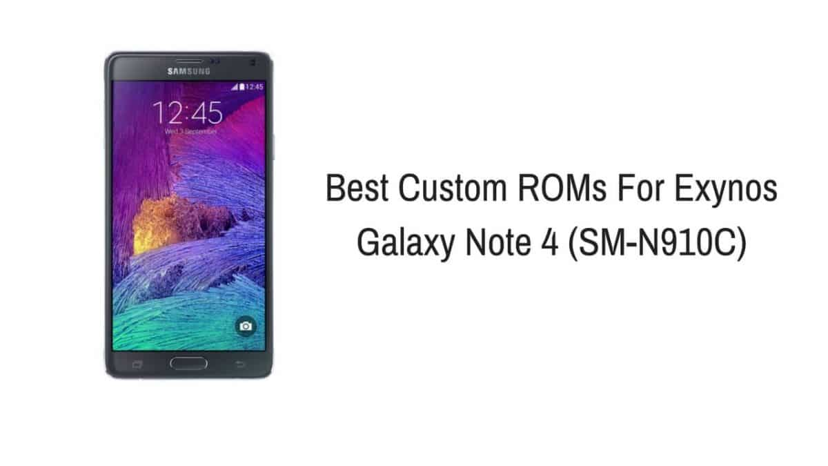 List Of Best Custom Roms For Exynos Galaxy Note 4 2018