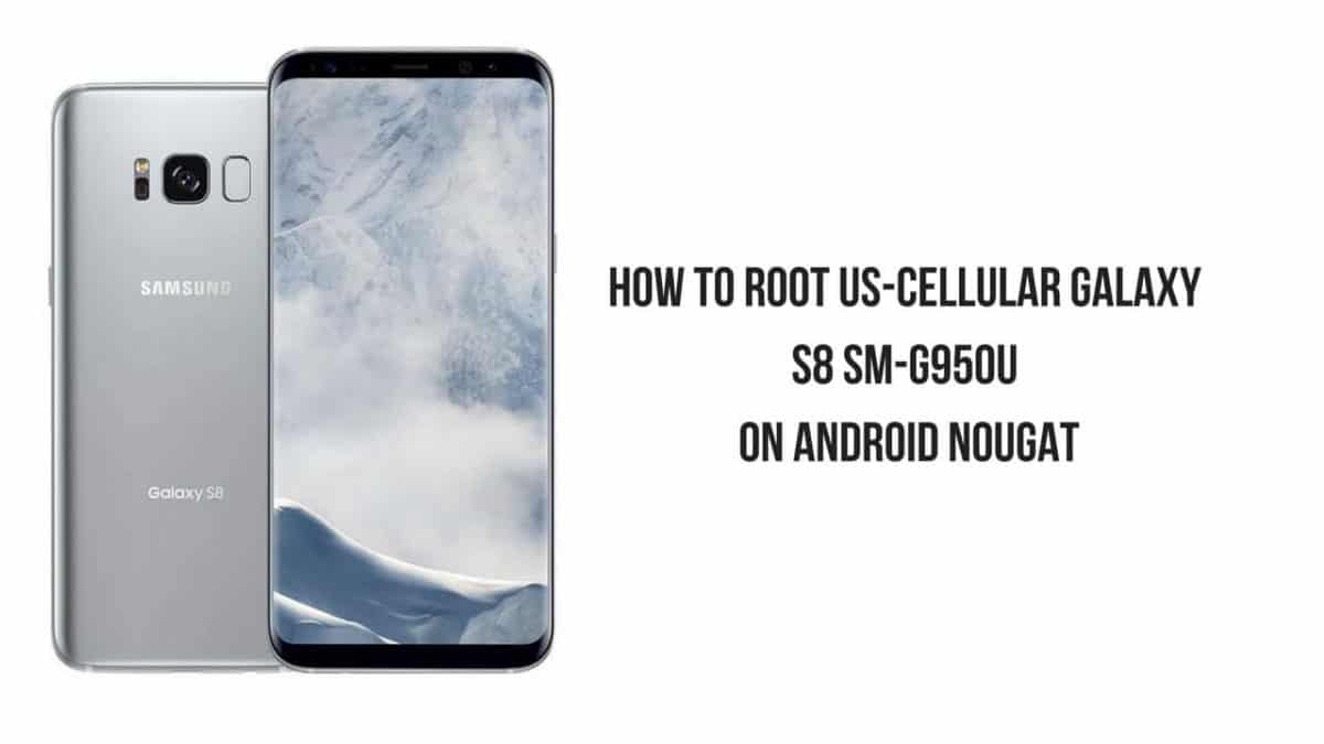 How To Root US-Cellular Galaxy S8 SM-G950U On Android Nougat