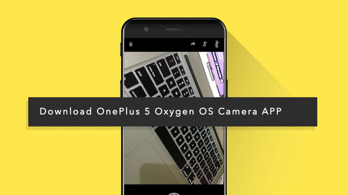 Download OnePlus 5 Oxygen OS Camera APP On Custom ROMs (APK/Zip)