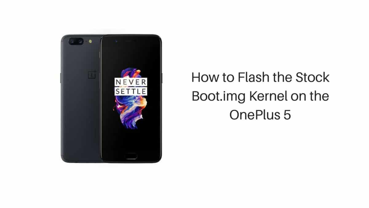 How to Flash the Stock Boot.img Kernel on the OnePlus 5
