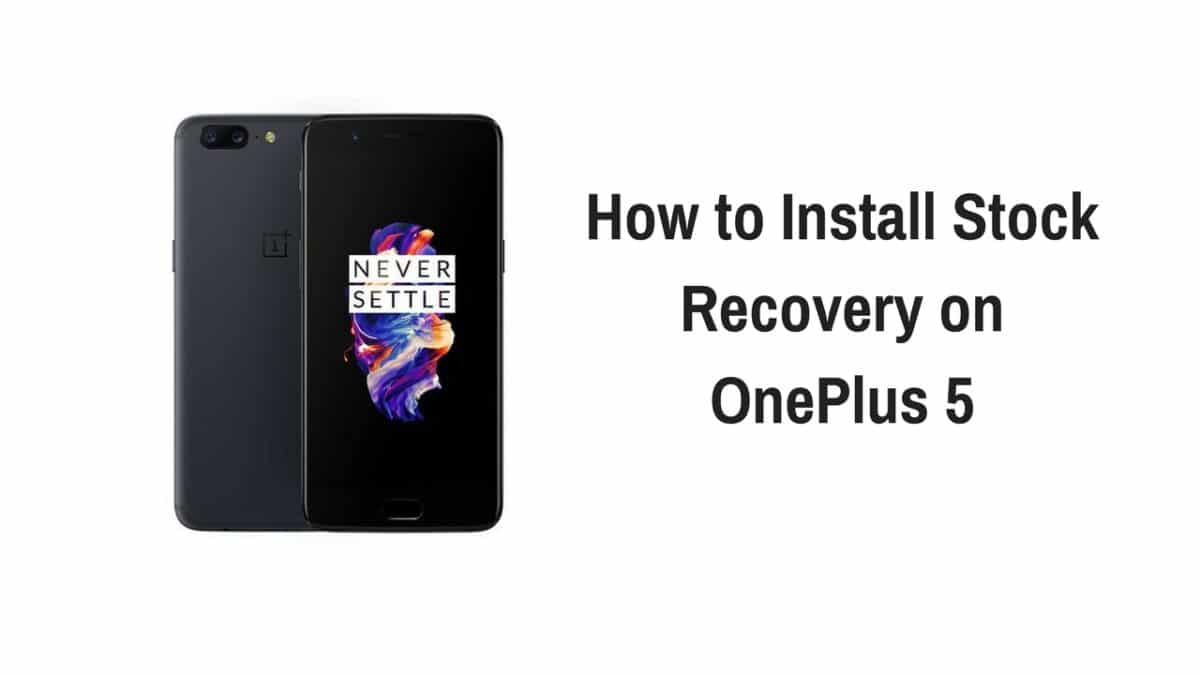 How to Install Stock Recovery on OnePlus 5